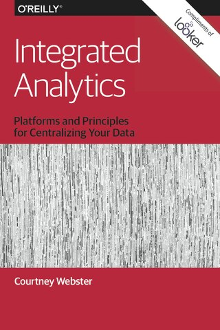 Integrated Analytics: Platforms and Principles for Centralizing Your Data