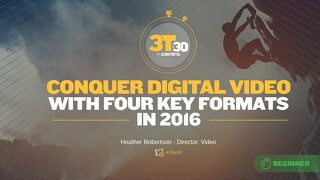 3Ton30: Conquer Digital Video with Four Key Formats in 2016
