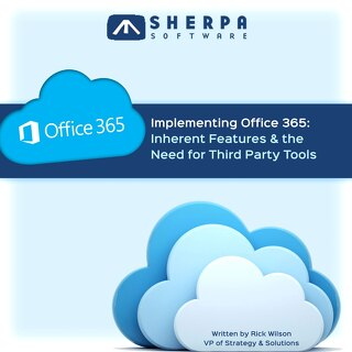 Implementing Office 365: Inherent Features & the Need for Third Party Tools
