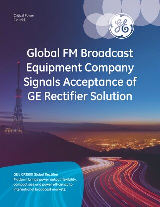 Global FM Broadcast Equipment Company Signals Acceptance of GE Rectifier Solution