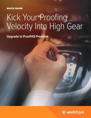 Kick Your Proofing Velocity into High Gear - Upgrade to ProofHQ Premium