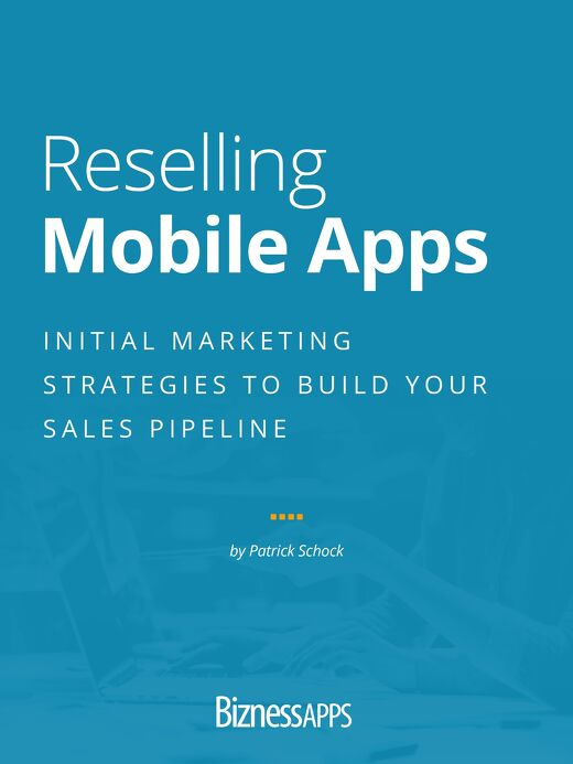 Reselling Mobile Apps: Initial Marketing Strategies To Build Your Sales Pipeline