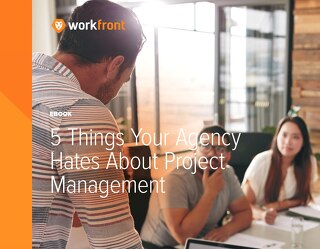5 Things Your Agency Hates About Project Management