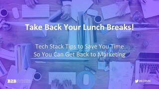 Take Back Your Lunch Breaks: Tech Stack Tips to Save You Time So You Can Get Back to Marketing