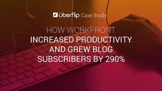 How Workfront Increased Productivity and Grew Blog Subscribers by 290%