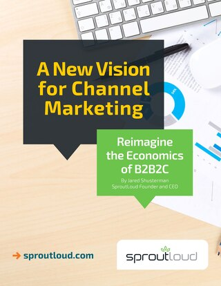 A New Vision for Channel Marketing - Reimagine the Economics of B2B2C