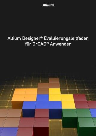 Altium Designer Evaluierungsleitfaden fur OrCAD Anwender