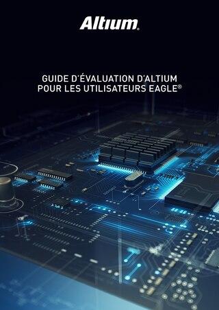 GUIDE D'ÉVALUATION D'ALTIUM POUR LES UTILISATEURS EAGLE®