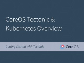 CoreOS Tectonic & Kubernetes Overview