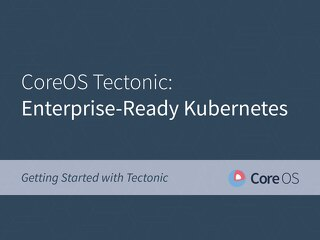 CoreOS Tectonic: Enterprise-Ready Kubernetes