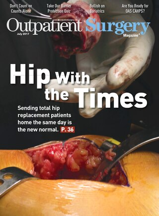 Hip With the Times - July 2017 - Outpatient Surgery Magazine