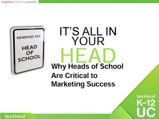 Why Heads of School  Are Critical to  Marketing Success