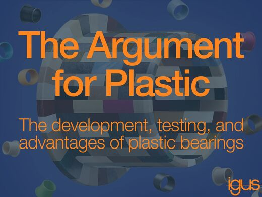 The Argument for Plastic: The development, testing, and advantages of plastic bearings