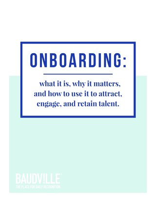Onboarding: What it is, why it matters, and how to use it to attract, engage, and retain talent.