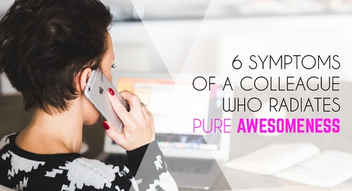 6 Symptoms of a Team Member Who Radiates Pure Awesomeness