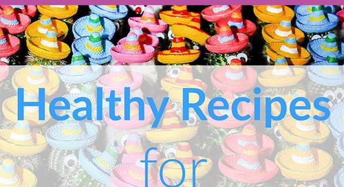 Celebrate Cinco de Mayo with Healthy, Yummalicious Recipes!