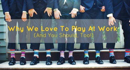 Why We Love To Play At Work (And You Should, Too!)