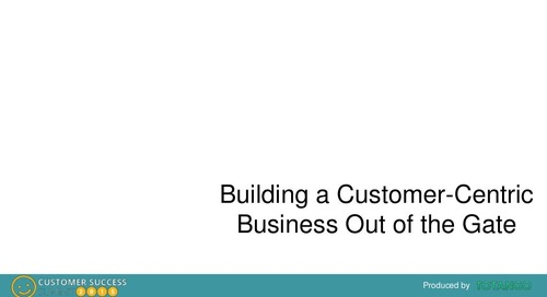 BUILDING A CUSTOMER-CENTRIC BUSINESS OUT OF THE GATE
