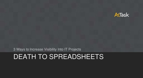 Death to Spreadsheets: 3 Ways to Increase Your IT Project Visibility