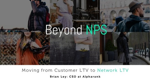 Beyond NPS: Moving from Customer LTV to Network LTV