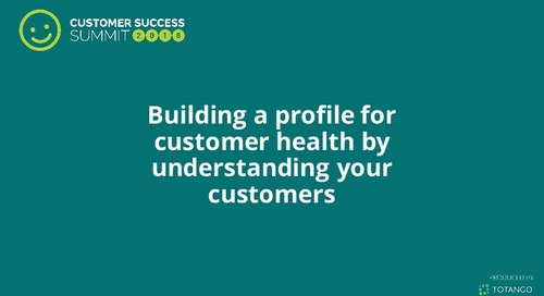 Building a Profile of Customer Health by Understanding Your Customers