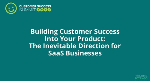 Building Customer Success Into Your Product: The Inevitable Direction for SaaS Businesses
