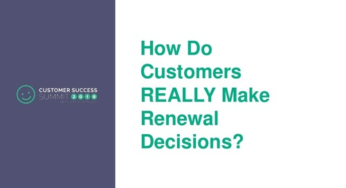 How Do Customers really Make Renewal Decisions?
