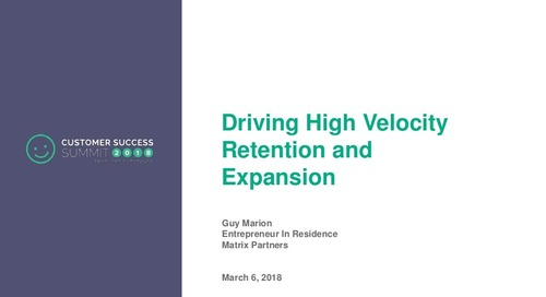 Driving High Velocity Retention and Expansion - CSSummit18