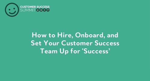 How to Hire, Onboard, and Set your Customer Success Team up for Success