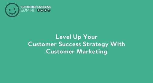 Level up your cs strategy with customer marketing