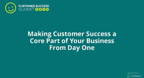 Making Customer Success a Core Part of Your Business From Day One