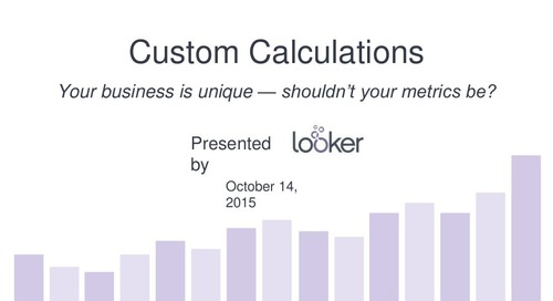 Custom Calculations: Your business is unique — shouldn't your metrics be?