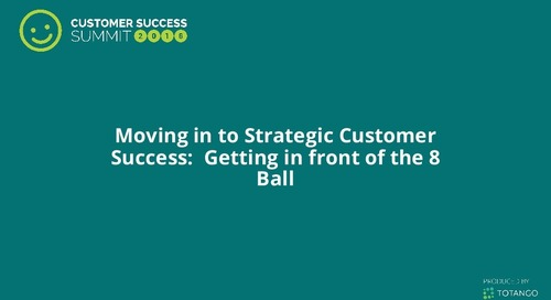 Moving to Strategic Customer Success: Getting in Front of the 8 Ball
