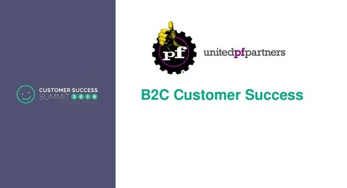 My Lessons of Implementing Customer Success in a Consumer World - CSSummit18