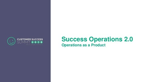 Success Operations 2.0 - CSSummit18