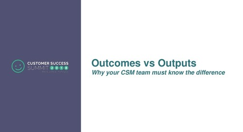 Outcomes vs. Outputs - Why Your CSM Team Must Know the Difference