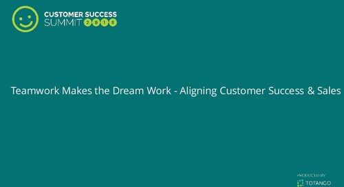Teamwork Makes the Dream Work - Aligning Customer Success and Sales