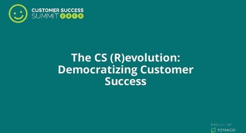 The CS (R)evolution Democratizing Customer Success