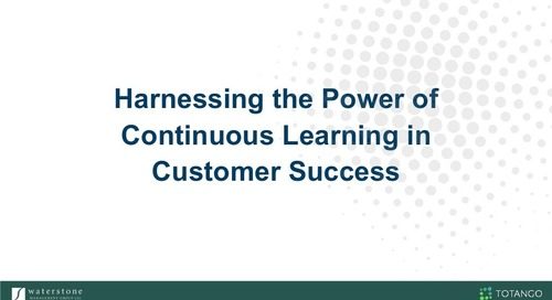Harnessing the Power of Continuous Learning in Customer Success featuring Waterstone Management Group