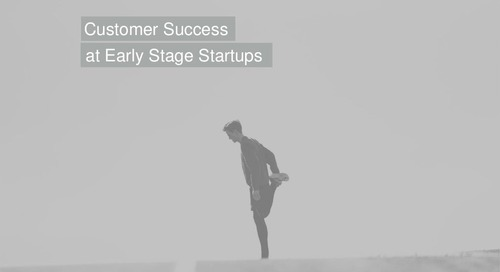 FROM THE BEGINNING: CUSTOMER SUCCESS AT EARLY STAGE START-UPS
