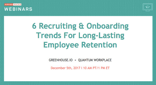Hiring Hacks: 6 Recruiting & Onboarding Trends For Long-Lasting Employee Retention