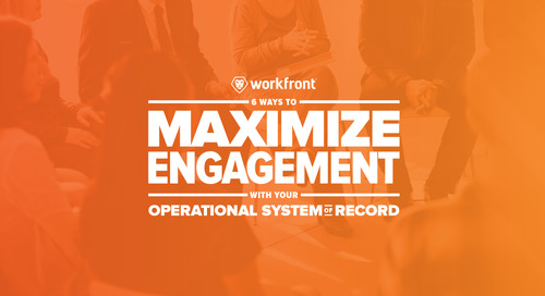 6 Ways to Maximize Engagement With Your Operational System of Record