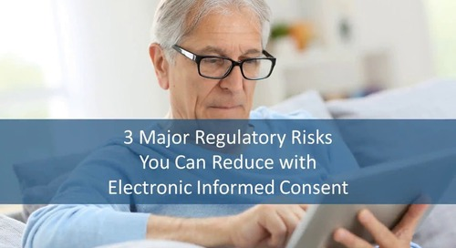 3 Major Regulatory Risks You Can Reduce with Electronic Informed Consent