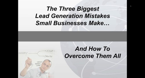 The Three Biggest Lead Generation Mistakes Small Businesses Make... and How To Overcome Them All