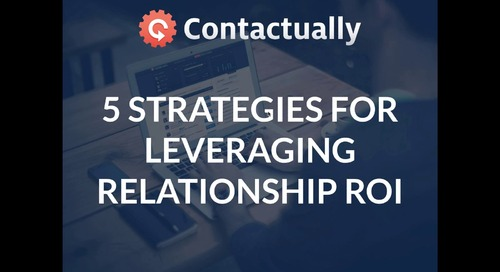 Five Strategies to Leverage and Increase Your Relationship ROI