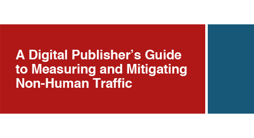 Digital Publisher's Guide to Measuring & Mitigating Non-Human Traffic