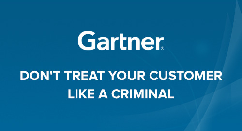 Don't Treat Your Customer Like a Criminal - A Gartner Study