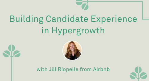 "Jill Riopelle - ""Building Candidate Experience in Hypergrowth"""