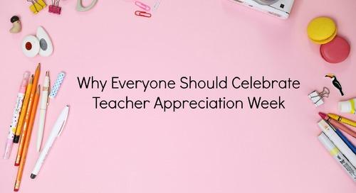 Why Everyone Should Celebrate Teacher Appreciation Week