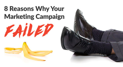 8 Reasons Why Your Marketing Campaign Failed